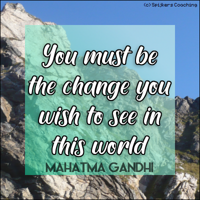 You Must Be The Change You Wish To See In This World (MAHATMA GANDHI)