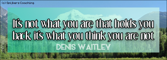 It's not what you are that holds you back, it's what you think you are not - DENIS WAITLEY